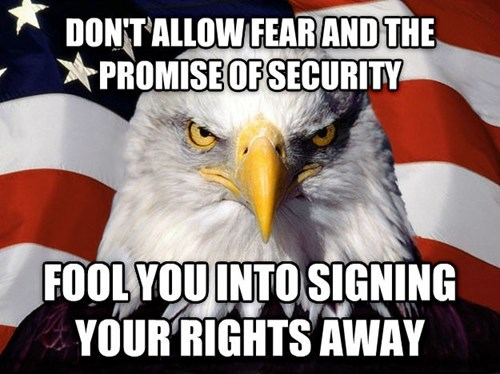 Don't allow fear and the promise of security foold you into signing your rights away